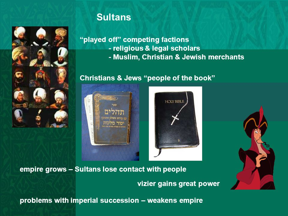 "Sultans ""played off"" competing factions - religious & legal scholars - Muslim, Christian & Jewish merchants Christians & Jews ""people of the book"" emp"