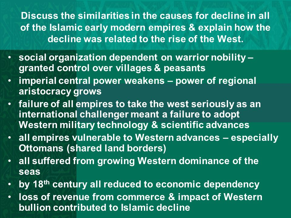 Discuss the similarities in the causes for decline in all of the Islamic early modern empires & explain how the decline was related to the rise of the