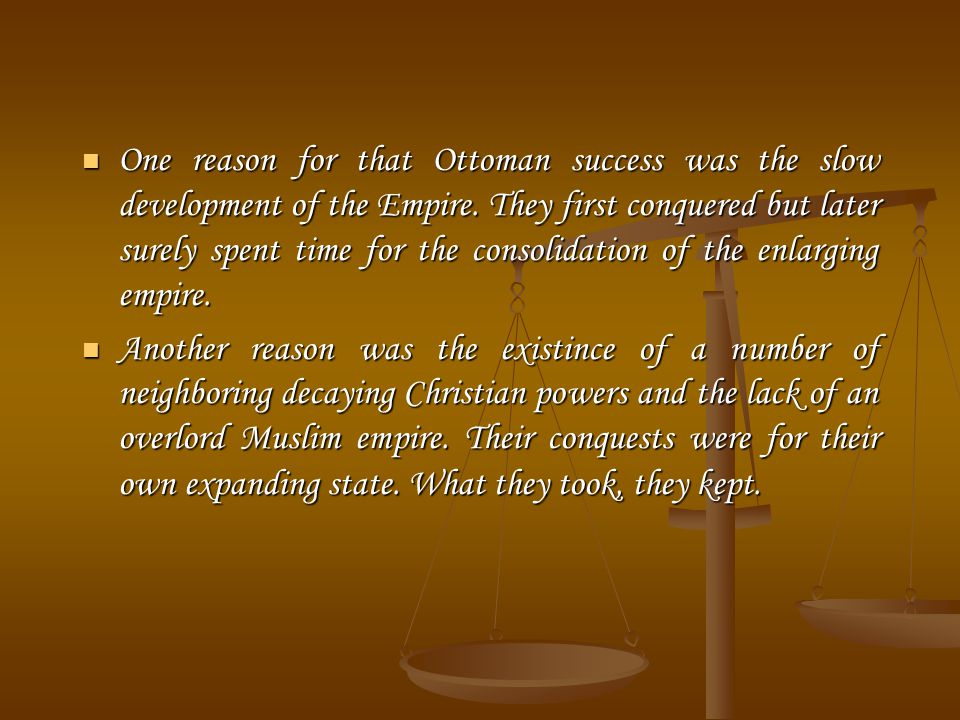 One reason for that Ottoman success was the slow development of the Empire.