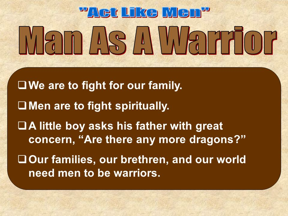 """ We are to fight for our family.  Men are to fight spiritually.  A little boy asks his father with great concern, """"Are there any more dragons?""""  O"""