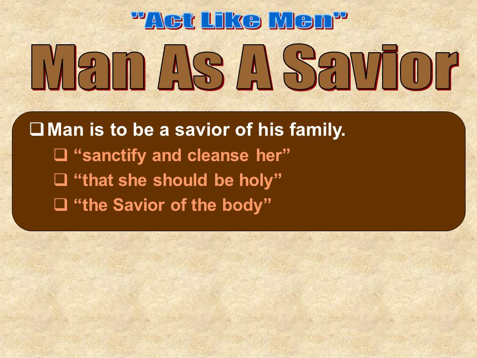  Man is to be a savior of his family.