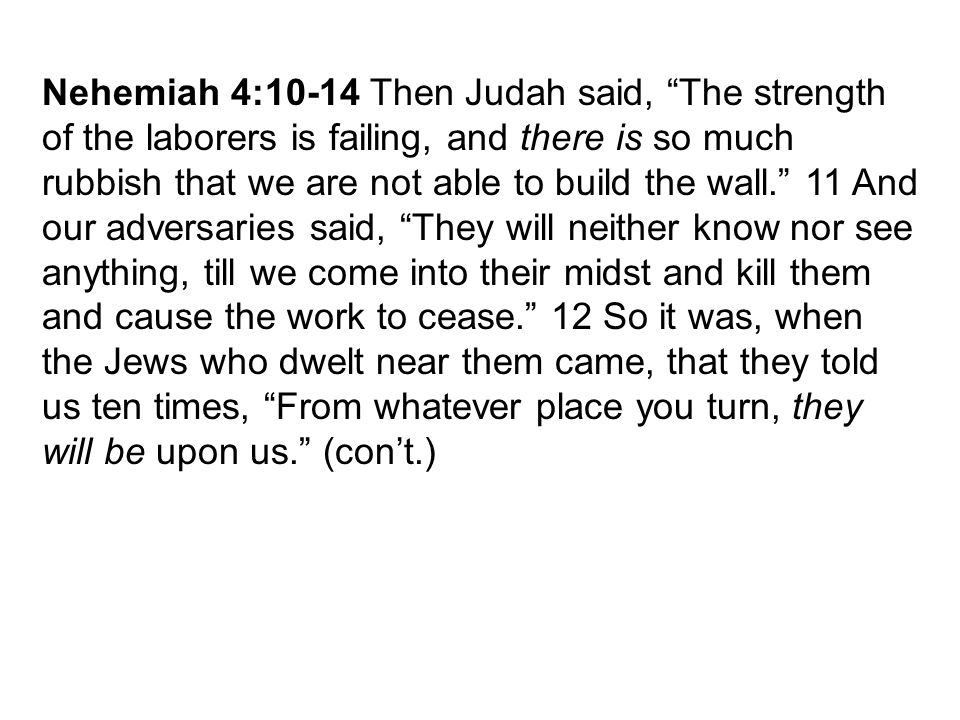 """Nehemiah 4:10-14 Then Judah said, """"The strength of the laborers is failing, and there is so much rubbish that we are not able to build the wall."""" 11 A"""