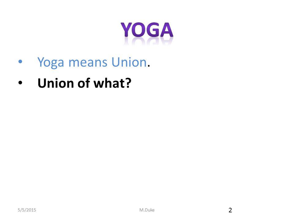 5/5/2015M.Duke 2 Yoga means Union. Union of what?