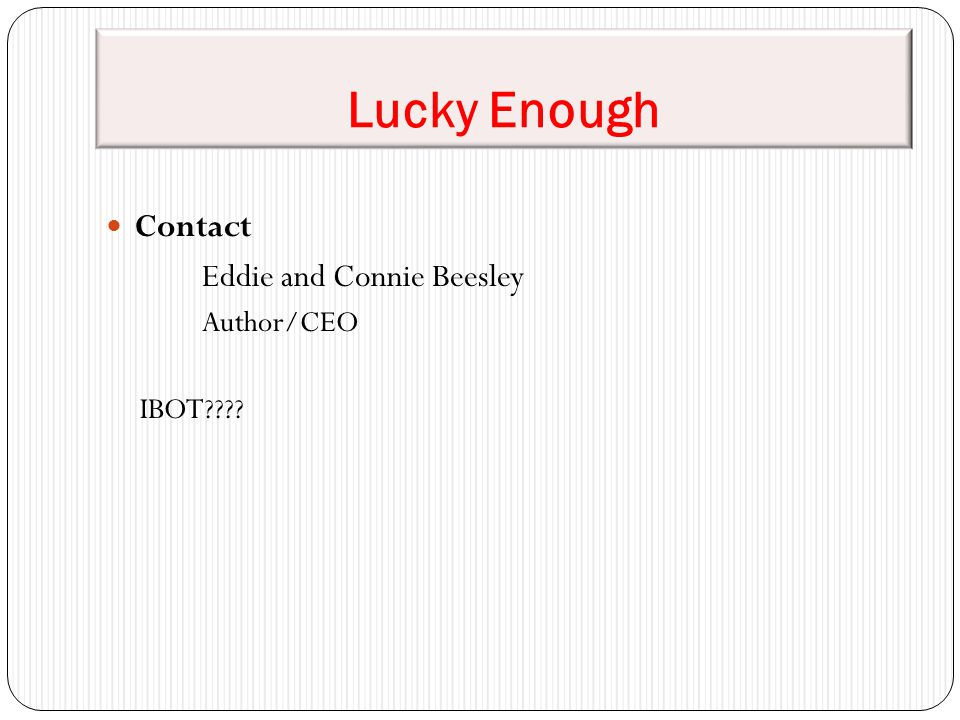 Lucky Enough Contact Eddie and Connie Beesley Author/CEO IBOT
