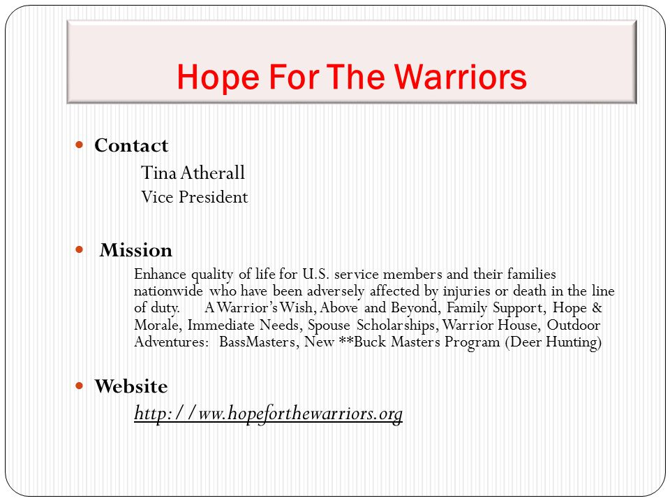 Hope For The Warriors Contact Tina Atherall Vice President Mission Enhance quality of life for U.S. service members and their families nationwide who