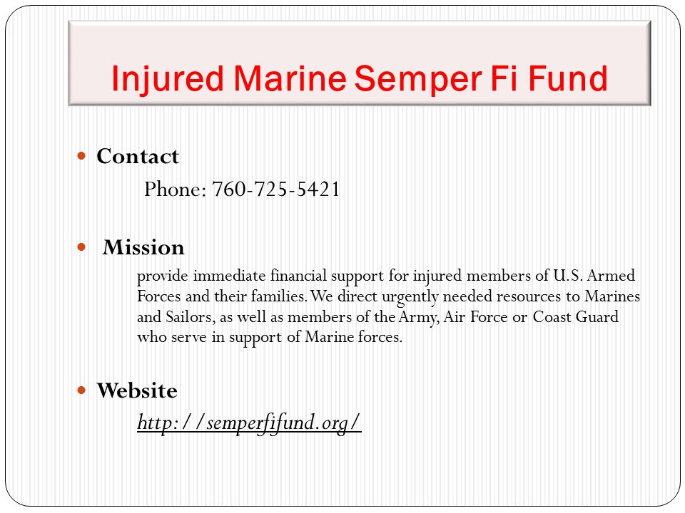 Injured Marine Semper Fi Fund Contact Phone: 760-725-5421 Mission provide immediate financial support for injured members of U.S.