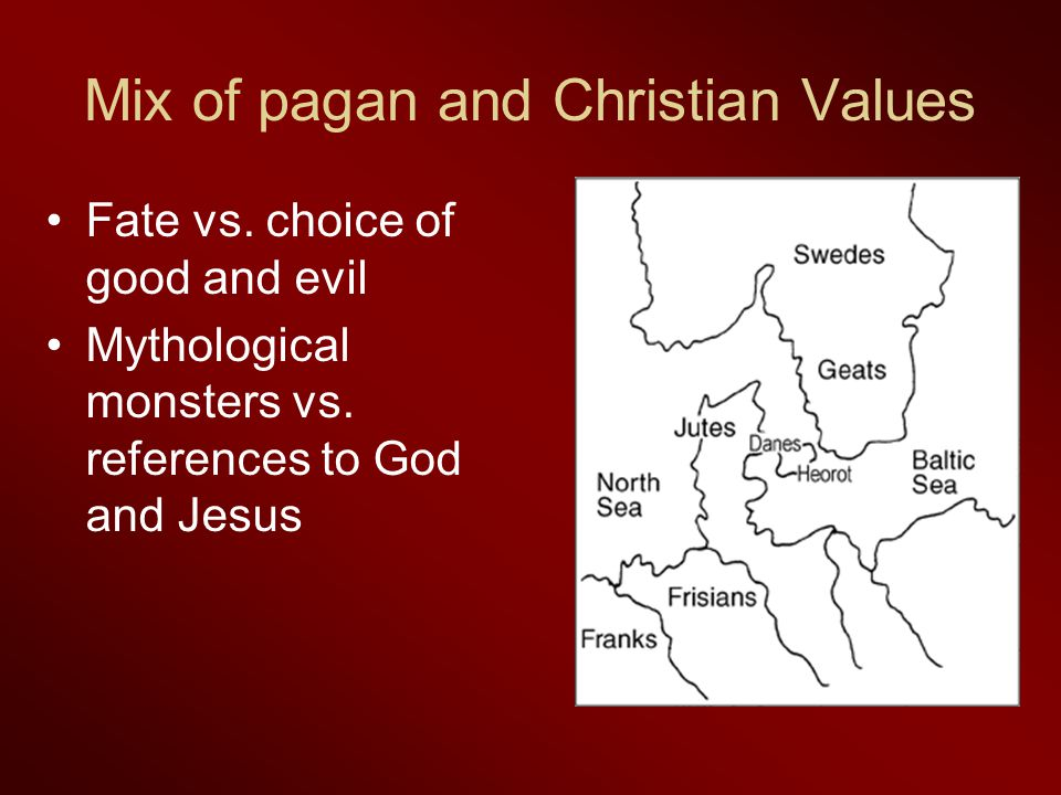 Mix of pagan and Christian Values Fate vs.choice of good and evil Mythological monsters vs.