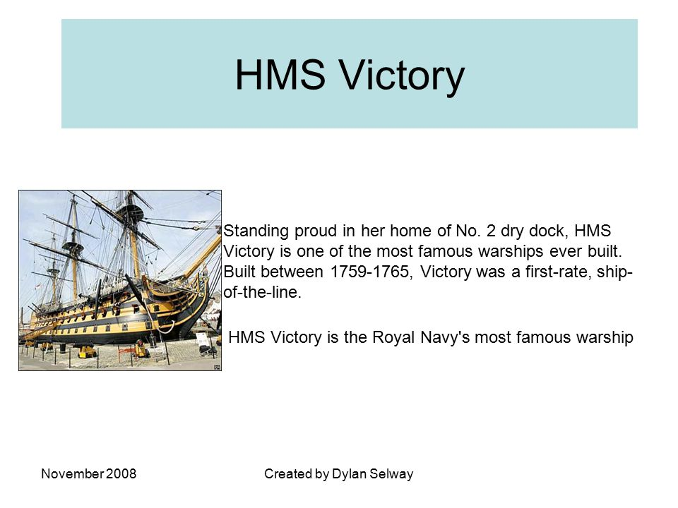 November 2008Created by Dylan Selway HMS Victory Standing proud in her home of No.