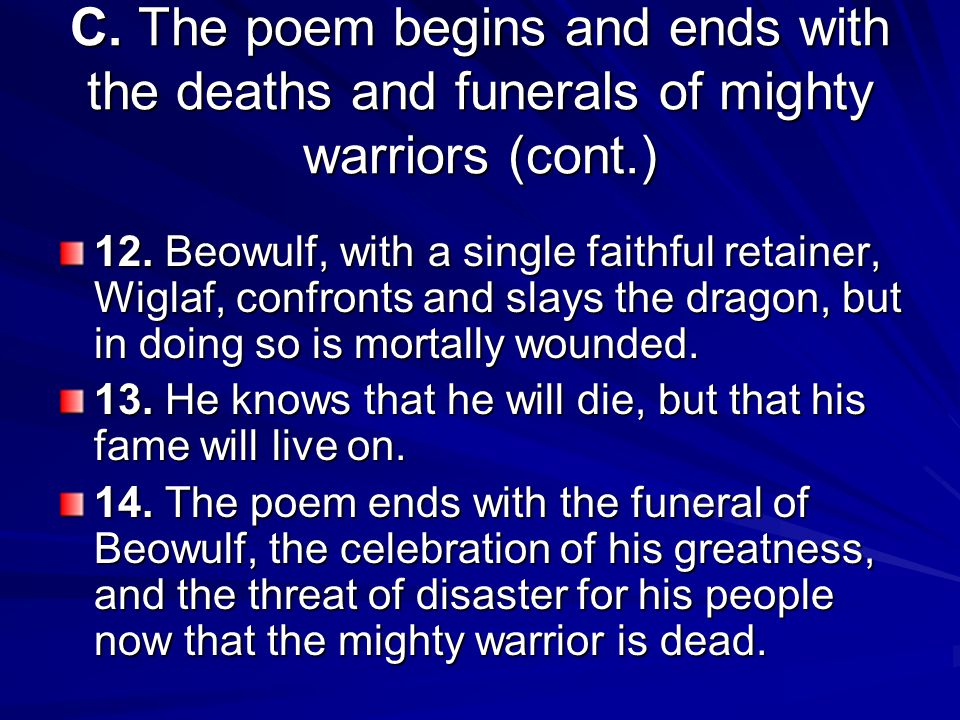 C. The poem begins and ends with the deaths and funerals of mighty warriors (cont.) 12.
