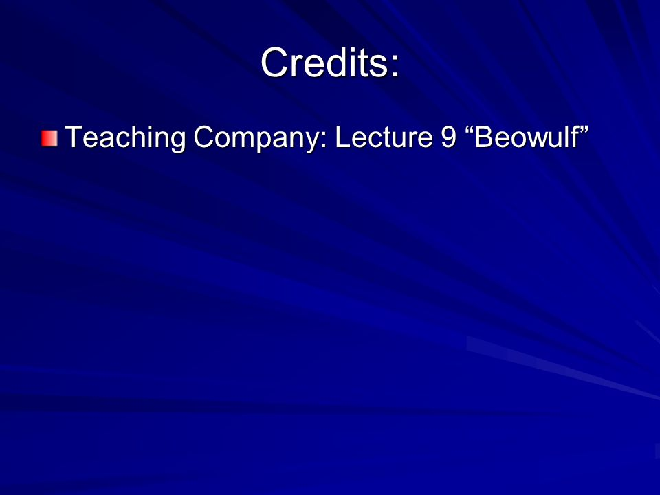 Credits: Teaching Company: Lecture 9 Beowulf