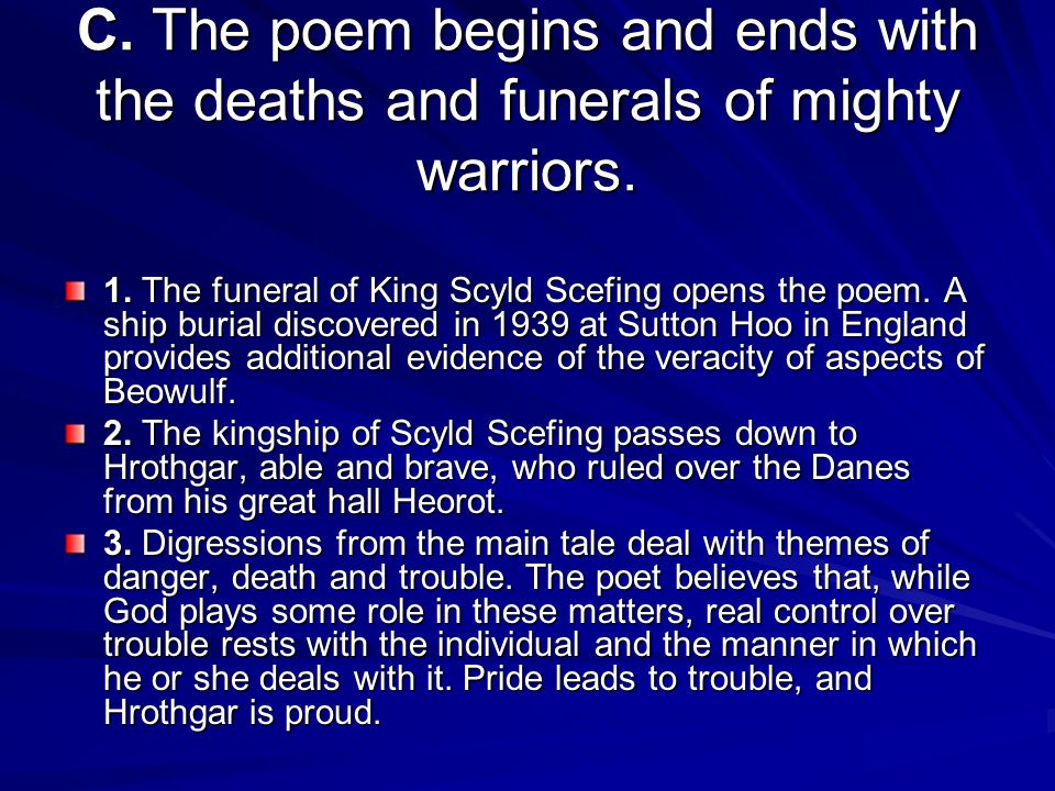 C. The poem begins and ends with the deaths and funerals of mighty warriors.