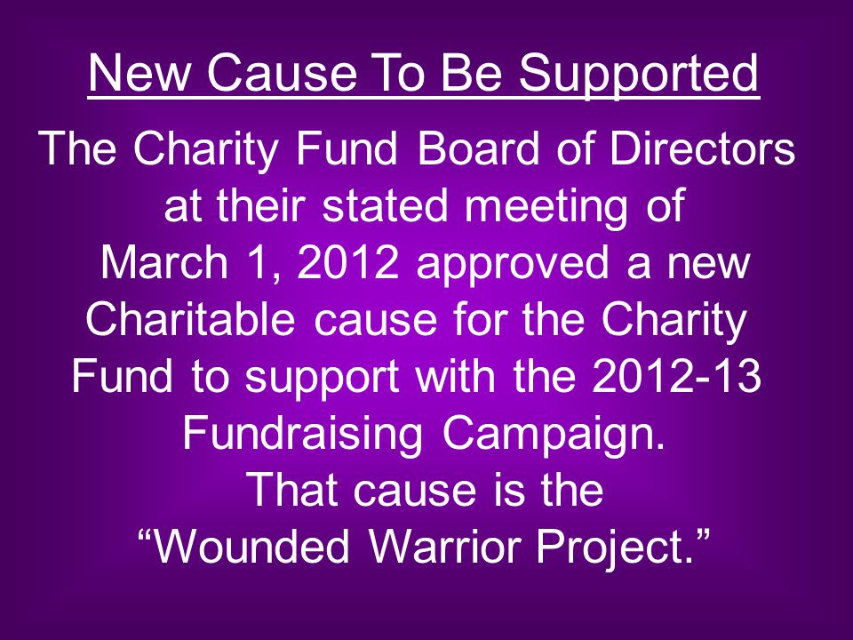 New Cause To Be Supported The Charity Fund Board of Directors at their stated meeting of March 1, 2012 approved a new Charitable cause for the Charity
