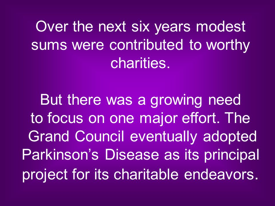 Over the next six years modest sums were contributed to worthy charities. But there was a growing need to focus on one major effort. The Grand Council