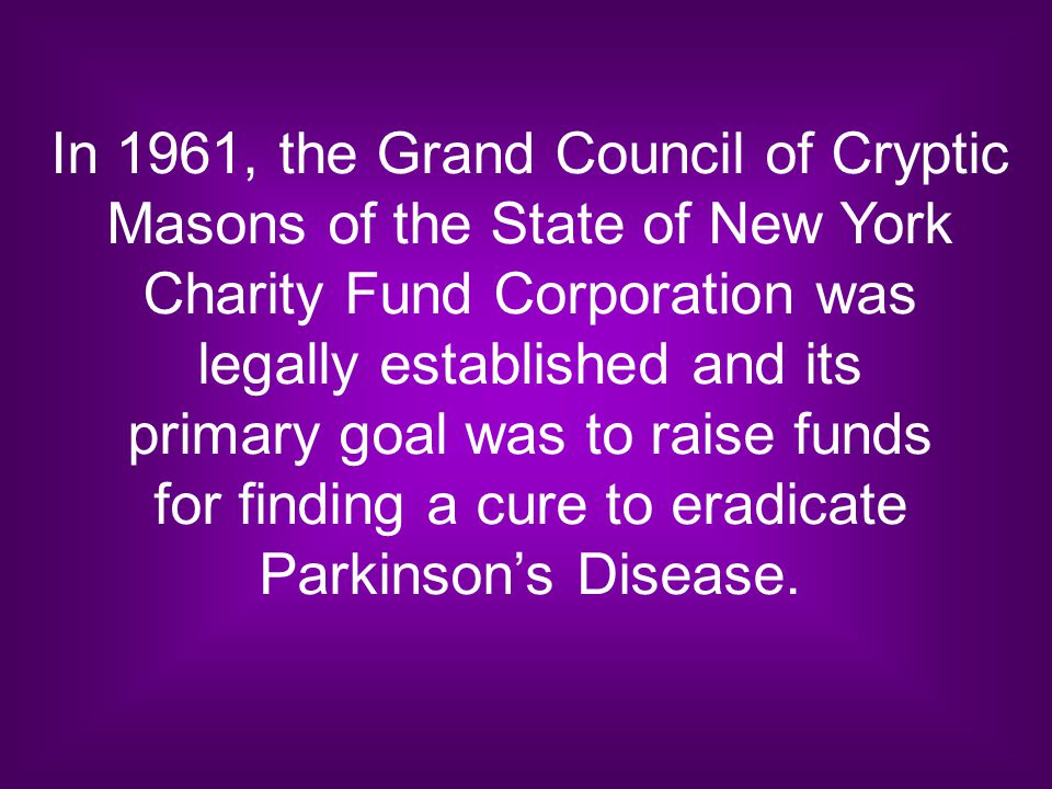 In 1961, the Grand Council of Cryptic Masons of the State of New York Charity Fund Corporation was legally established and its primary goal was to rai