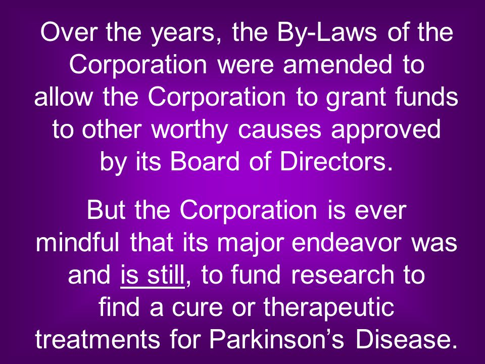 Over the years, the By-Laws of the Corporation were amended to allow the Corporation to grant funds to other worthy causes approved by its Board of Di