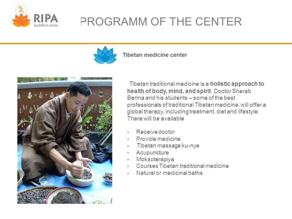 PROGRAMM OF THE CENTER Tibetan traditional medicine is a holistic approach to health of body, mind, and spirit.