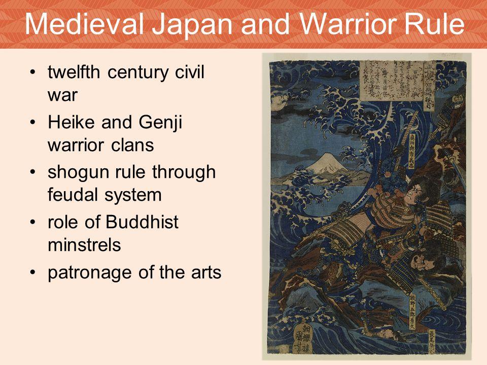 Medieval Japan and Warrior Rule twelfth century civil war Heike and Genji warrior clans shogun rule through feudal system role of Buddhist minstrels p