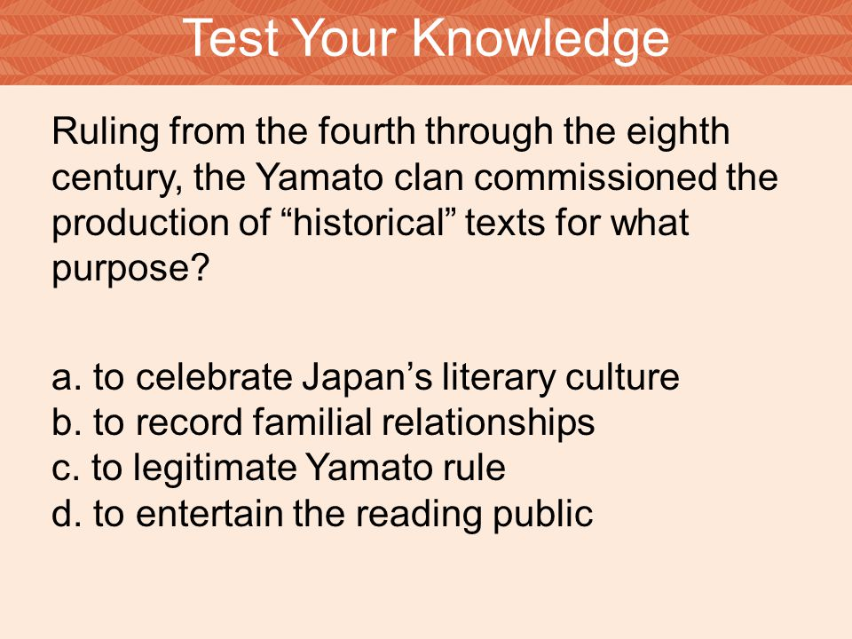 """Ruling from the fourth through the eighth century, the Yamato clan commissioned the production of """"historical"""" texts for what purpose? a. to celebrate"""