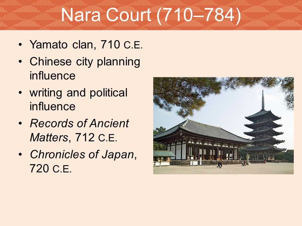 Nara Court (710–784) Yamato clan, 710 C.E. Chinese city planning influence writing and political influence Records of Ancient Matters, 712 C.E. Chroni
