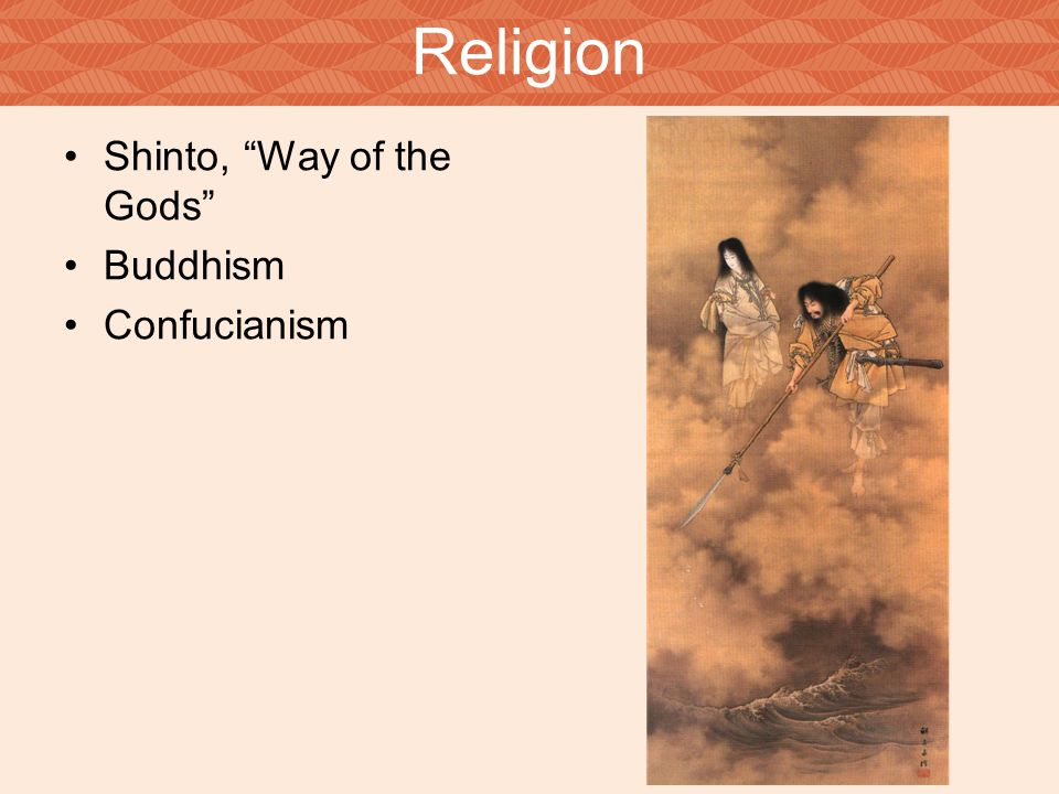 "Religion Shinto, ""Way of the Gods"" Buddhism Confucianism"