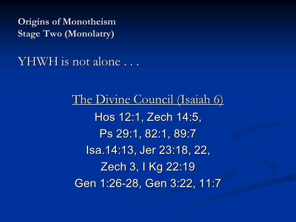 Origins of Monotheism Stage Two (Monolatry) YHWH is not alone...