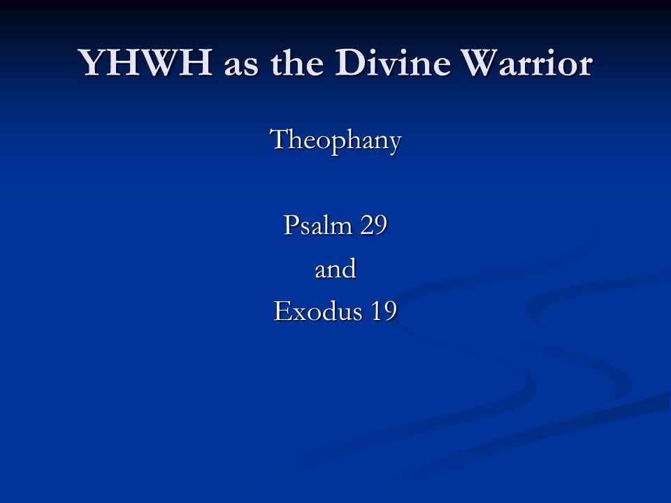YHWH as the Divine Warrior Theophany Psalm 29 and Exodus 19