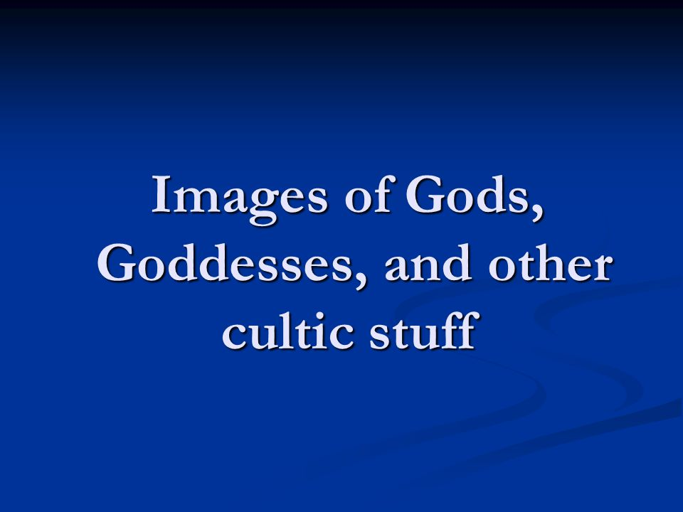 Images of Gods, Goddesses, and other cultic stuff