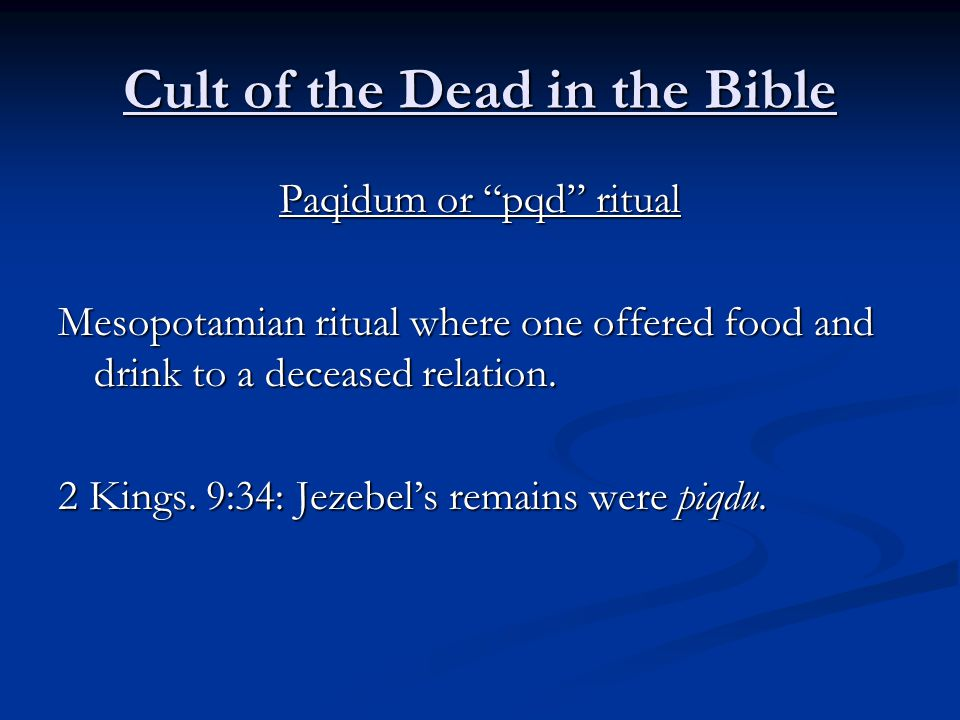 Cult of the Dead in the Bible Paqidum or pqd ritual Mesopotamian ritual where one offered food and drink to a deceased relation.
