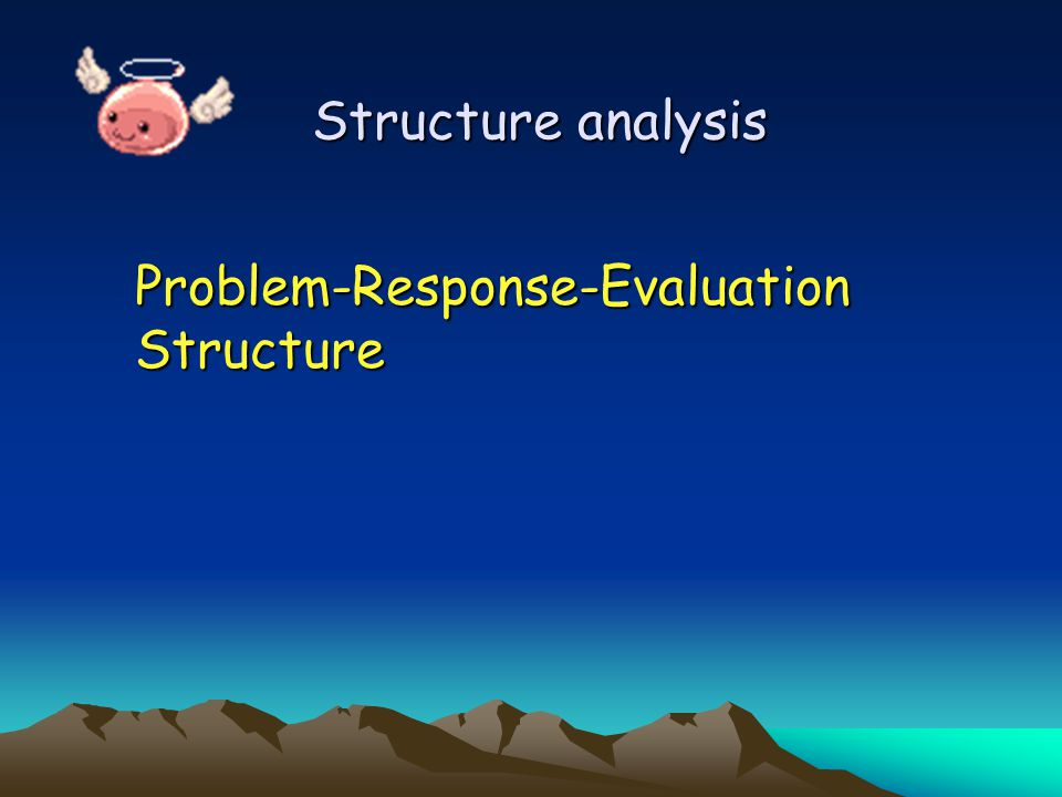 Structure analysis Problem-Response-Evaluation Structure