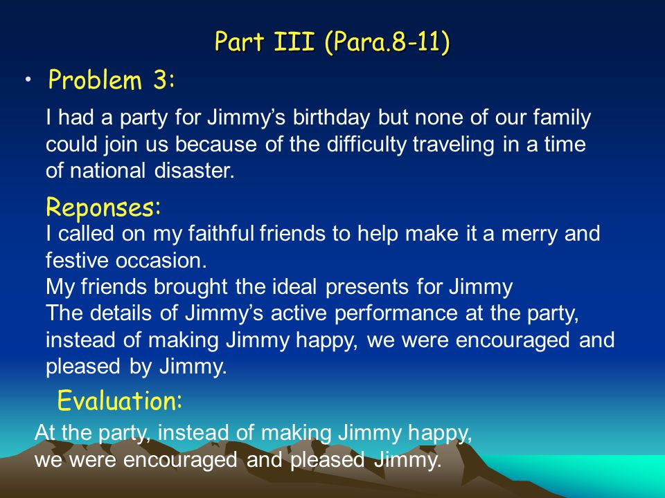 Part III (Para.8-11) Problem 3: I had a party for Jimmy's birthday but none of our family could join us because of the difficulty traveling in a time of national disaster.