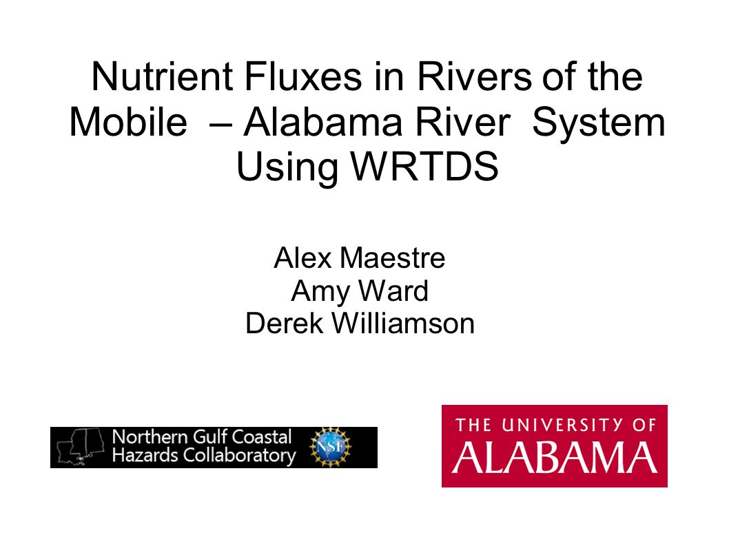 Nutrient Fluxes in Rivers of the Mobile – Alabama River System Using WRTDS Alex Maestre Amy Ward Derek Williamson