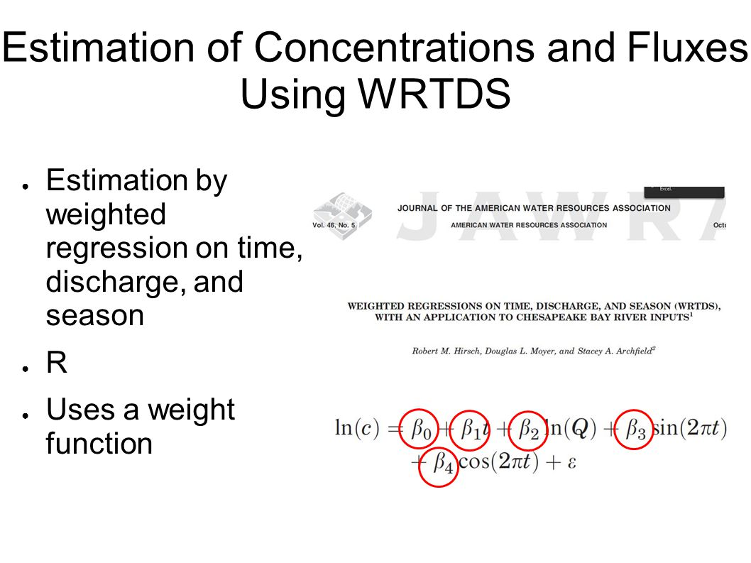 Estimation of Concentrations and Fluxes Using WRTDS ● Estimation by weighted regression on time, discharge, and season ● R ● Uses a weight function