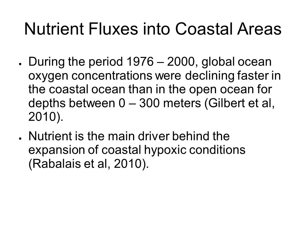 Nutrient Fluxes into Coastal Areas ● During the period 1976 – 2000, global ocean oxygen concentrations were declining faster in the coastal ocean than