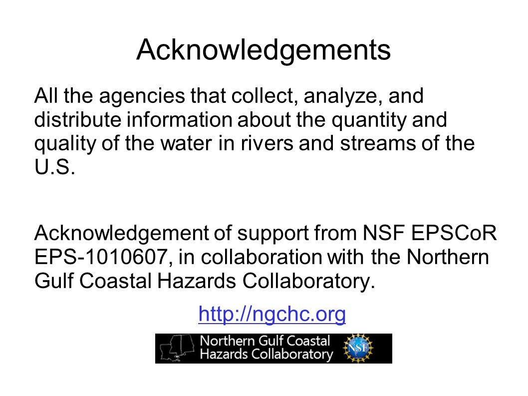 Acknowledgements All the agencies that collect, analyze, and distribute information about the quantity and quality of the water in rivers and streams of the U.S.
