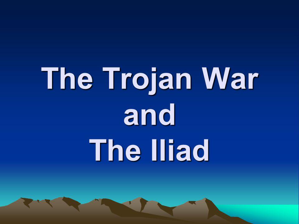 The Trojan War and The Iliad