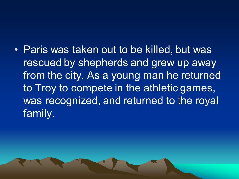 Paris was taken out to be killed, but was rescued by shepherds and grew up away from the city.