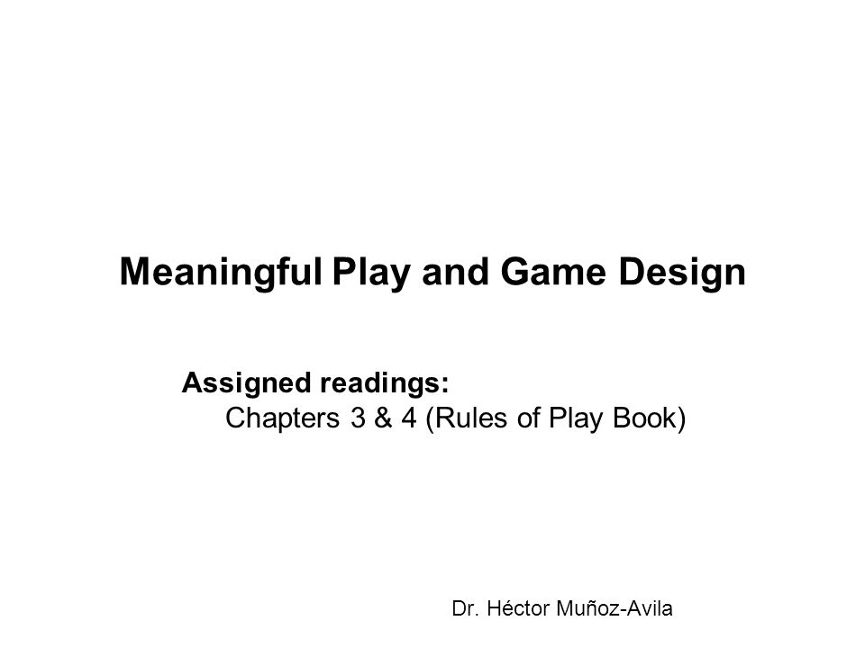 Design: A Definition (the official ) Design is a process by which a designer creates a context to be encountered by a participant from which meaning emerges –Designer: person who creates the game –Context: rules, spaces, objects, narratives (lore) –Participants: players –Meaning: meaningful play Crucial point of this definition: connect design and meaningful play When creating games we are crafting experiences Classical example: RPG games