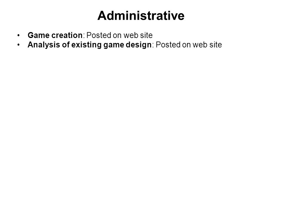 Administrative Game creation: Posted on web site Analysis of existing game design: Posted on web site