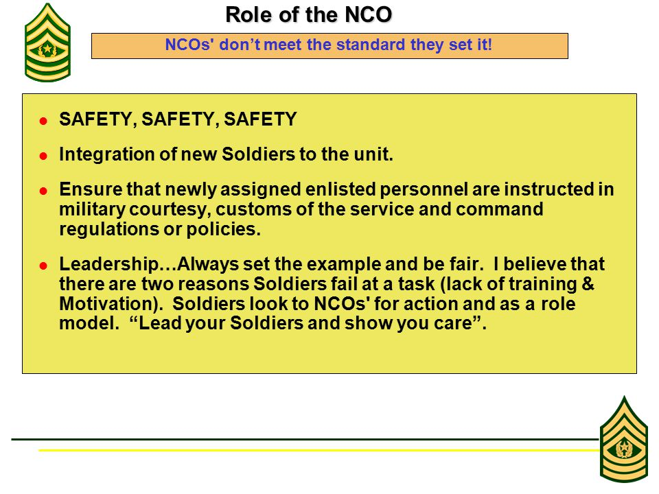 SAFETY, SAFETY, SAFETY Integration of new Soldiers to the unit. Ensure that newly assigned enlisted personnel are instructed in military courtesy, cus