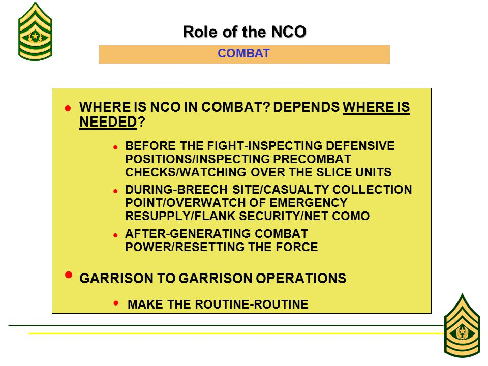 WHERE IS NCO IN COMBAT. DEPENDS WHERE IS NEEDED.