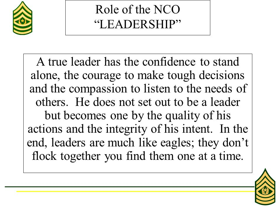 A true leader has the confidence to stand alone, the courage to make tough decisions and the compassion to listen to the needs of others.