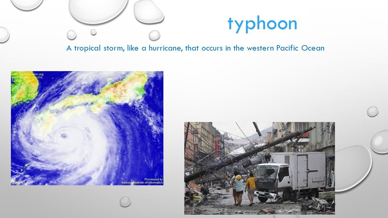 typhoon A tropical storm, like a hurricane, that occurs in the western Pacific Ocean