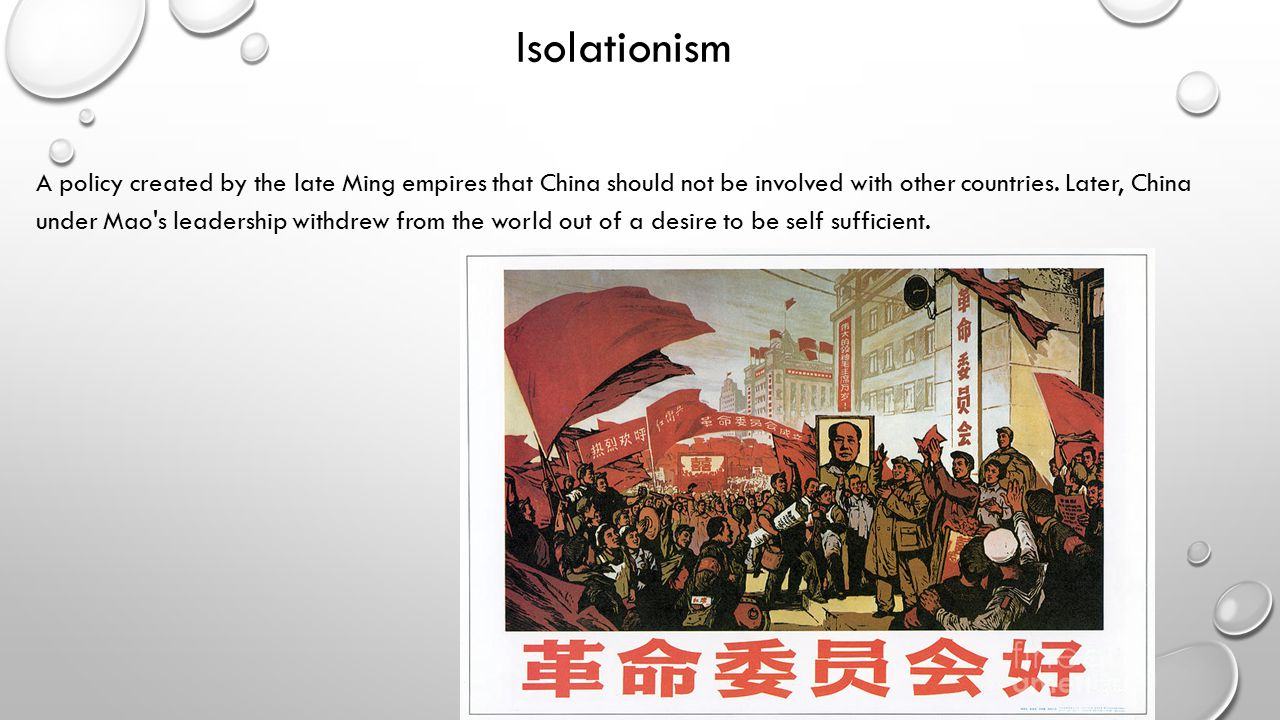 Isolationism A policy created by the late Ming empires that China should not be involved with other countries.