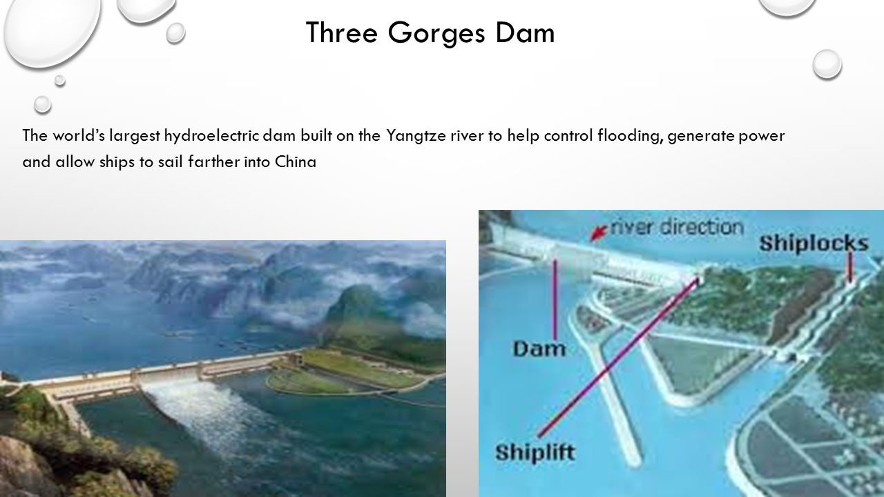 Three Gorges Dam The world's largest hydroelectric dam built on the Yangtze river to help control flooding, generate power and allow ships to sail farther into China