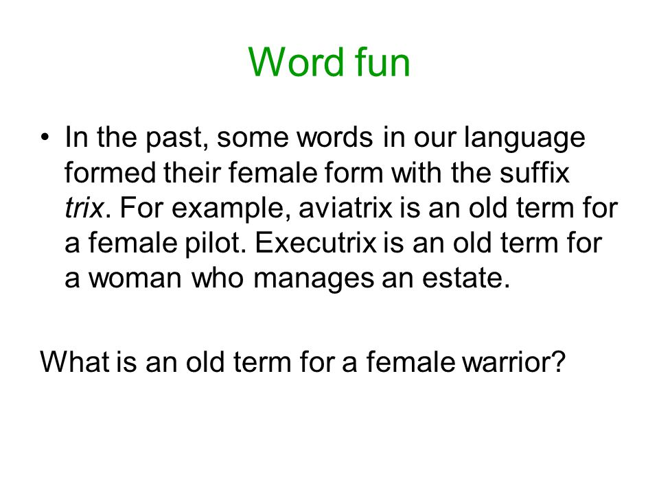 Word fun In the past, some words in our language formed their female form with the suffix trix.