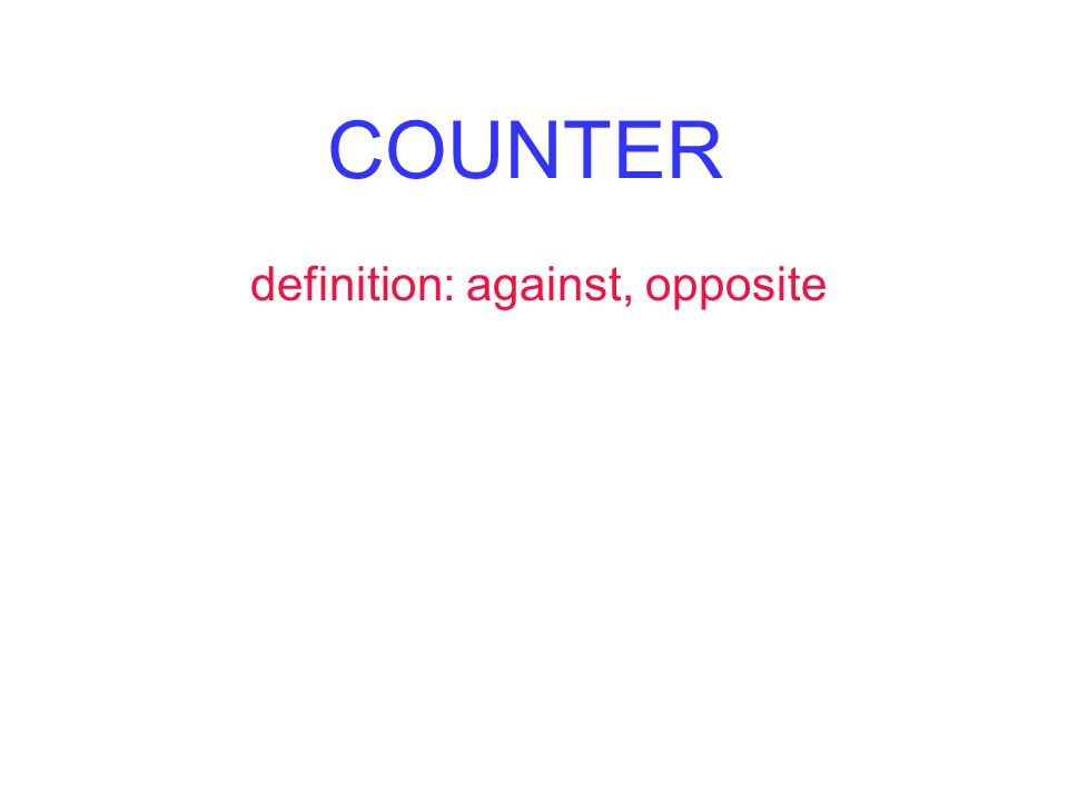 COUNTER definition: against, opposite