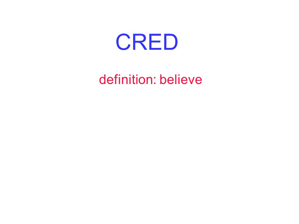 CRED definition: believe