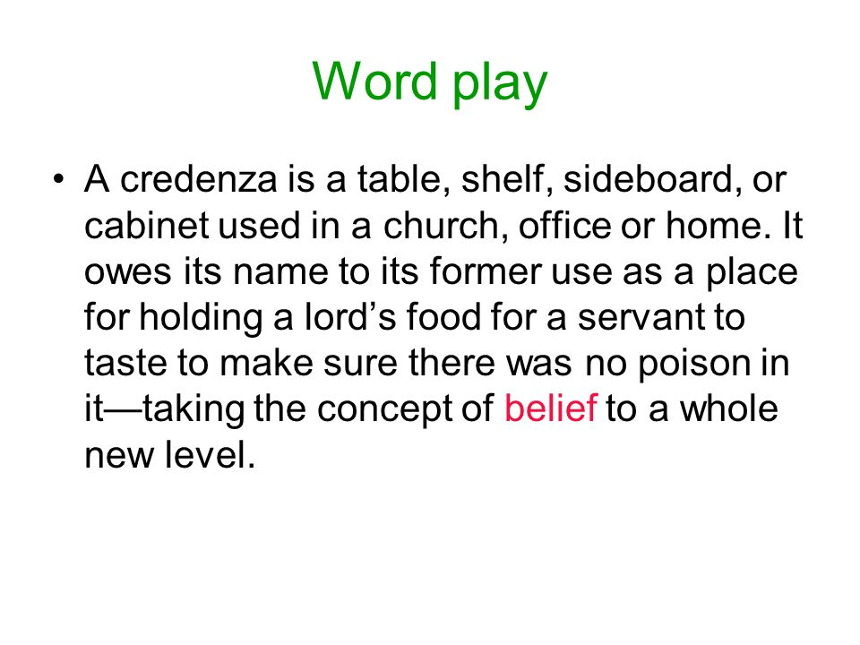 Word play A credenza is a table, shelf, sideboard, or cabinet used in a church, office or home.