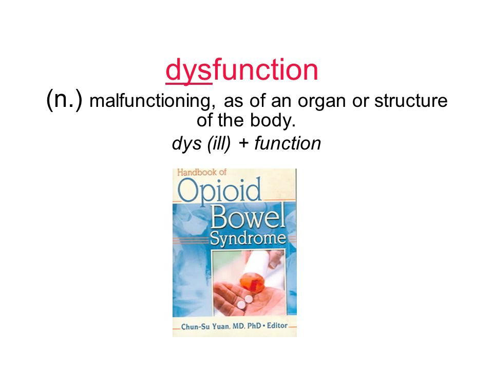 dysfunction (n.) malfunctioning, as of an organ or structure of the body. dys (ill) + function