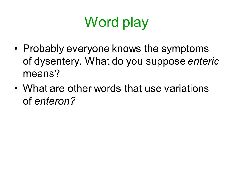 Word play Probably everyone knows the symptoms of dysentery.